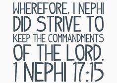 1 Nephi 17:15. Strive to Keep the Commandments. Mallory Hazel.