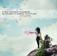 If God changes your heart, be willing to change your plans. <3