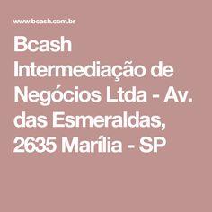 Bcash Intermediação de Negócios Ltda - Av. das Esmeraldas, 2635 Marília - SP