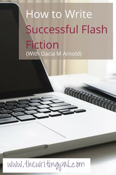 Successful Flash Fiction with Dacia M Arnold www.thewritingpal.com