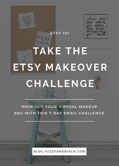 Whip out your virtual makeup bag and get ready for the Etsy Makeover challenge! You'll get 7 days of emails, each with tasks you can complete in 15 minutes a day. By this time next week, your shop could be kicking ass and taking names! Click to try it!