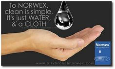 Norwex products are awesome! Just water and a cloth and everything is clean. Really clean.