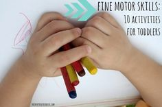 Toddlers are learning about the world and a big part of this involves fine motor skills: being able to grasp and manipulate the objects that interest them. 10 Fine Motor Activities for Toddlers.