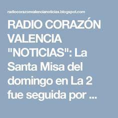 """RADIO CORAZÓN VALENCIA  """"NOTICIAS"""": La Santa Misa del domingo en La 2 fue seguida por ..."""