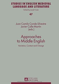 Approaches to Middle English : variation, contact and change / Juan Camilo Conde-Silvestre, Javier Calle-Martín (eds.) - Frankfurt am Main ; New York : Peter Lang, 2015
