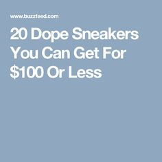 67cfb3f5f56d 20 Dope Sneakers You Can Get For  100 Or Less