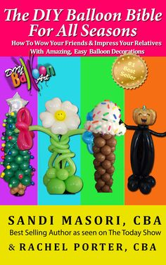 The DIY Balloon Bible For All Seasons - #balloon #decorations - Sandi Masori has been on the Today Show and news shows around the country and is known as America's Top Balloon Expert