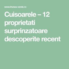 Cuisoarele - 12 proprietati surprinzatoare descoperite recent - Frunza Verde Alter, Good To Know, Math Equations, Healthy, Diet, Green, The Body, Plant, Health