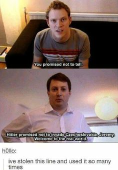 Hitler promised not to invade Czechoslovakia, Jeremy. Welcome to the real world.