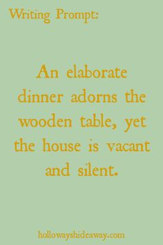 Horror Prompts-August 2016-An elaborate dinner adorns the wooden table, yet the…