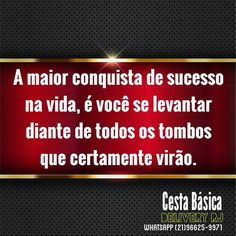 A maior conquista de sucesso na vida, é você se levantar diante de todos os tombos que certamente virão.   Bom dia!