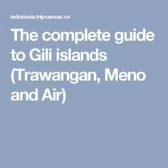 The complete guide to Gili islands (Trawangan, Meno and Air)