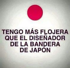 Tengo más flojera que le diseñador de la bandera de Japón #compartirvideos #videowatsapp #imagenesdivertidas