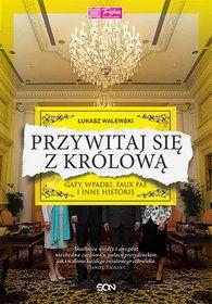 Przywitaj się z królową. Gafy, wpadki, faux pas i inne historie - Walewski Łukasz za 27,93 zł   Książki empik.com