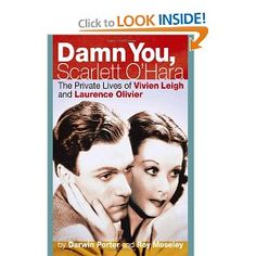 Damn You, Scarlett OHara: The Private Lives of Vivien Leigh and Laurence Olivier: Darwin Porter, Roy Moseley: 9781936003150: Amazon.com: Books