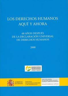 Los derechos humanos aquí y ahora : 60 años después de la Declaración Universal de Derechos Humanos / coordinadora Ana Salado Osuna. - Madrid : Ministerio de Asuntos Exteriores y de Cooperación, Subsecretaría, Vicesecretaría General Técnica, 2008