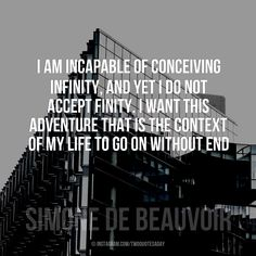 I am incapable of conceiving infinity, and yet I do not accept finity. I want this adventure that is the context of my life to go on without end