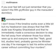 Kingsley Shaklebot as the Fifth Roommate to the Marauders
