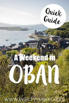 A Quick Guide to Oban, Scotland | Watch Me See