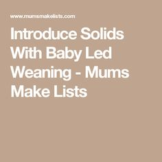 Introduce Solids With Baby Led Weaning - Mums Make Lists