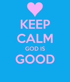 KEEP CALM GOD IS GOOD