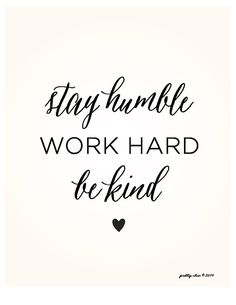 NEW!! Stay Humble. Work Hard. Be Kind.