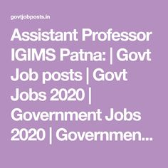 Assistant Professor IGIMS Patna: | Govt Job posts | Govt Jobs 2020 | Government Jobs 2020 | Government Jobs | IGIMS | MD MSc | Bihar Job Posting, Medical Science, Government Jobs, Professor, How To Apply, Education, Teacher, Medicine, Onderwijs