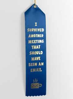 """I Survived Another Meeting That Should Have Been An Email Award Ribbon"" by Will Bryant; $3.50 each; buy 10 or more at once and get $5 off"