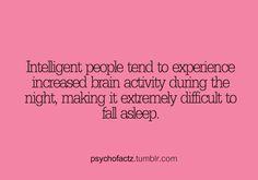 Oh, so I'm too smart to get a good night of sleep.  Gotcha.  ;)