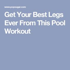Get Your Best Legs Ever From This Pool Workout