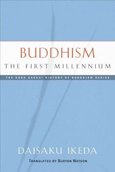 Buddhism: The First Millennium (Soka Gakkai History of Buddhism) by Daisaku Ikeda. $9.59. Author: Daisaku Ikeda. Publisher: Middleway Press (March 1, 2012). 205 pages