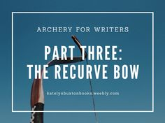 """With today's post, we tackle the recurve bow, which has been around in some form since the days of ancient Egypt. The recurve bow is therefore considered """"traditional"""" by many of today's... #archery #writinghelp #writing #writingtips #archeryforwriters"""