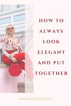 How to always look elegant and put together - Read the full blog post on FemCODES.com   FREE Style Guide DOWNLOADABLE