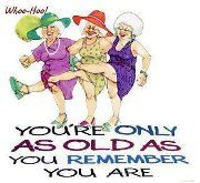 You're only as old as you remember you are   that's what I'm saying