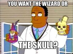 Seriously what you want? The wizard or skull? Stoner Meme, 420 Memes, Cannabis Edibles, Stoner Girl, Cartoon Characters, Fictional Characters, Smoking Weed, Medical Marijuana, The Simpsons