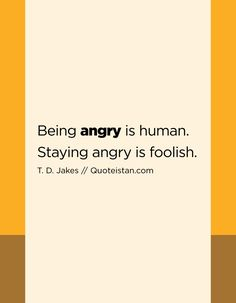 Being #angry is human. Staying angry is foolish. http://www.quoteistan.com/2017/03/being-angry-is-human-staying-angry-is.html