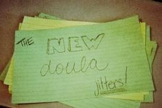 "I think it took me about 10-15 births before I got past the ""new doula jitters"".   The new doula jitters is what I call the nervous feeling I would get from the"