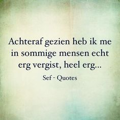 Achteraf gezien heb ik me in sommige mensen echt erg vergist, heel erg. Strong Quotes, True Quotes, Funny Quotes, Sef Quotes, Dutch Words, Funny Good Morning Quotes, Dutch Quotes, Thing 1, Note To Self