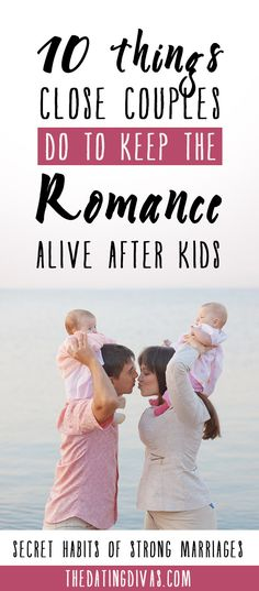 10 Things Strong Couples Do to Keep the Romance in Marriage After Kids! From The Dating Divas. {I love every single one of these tips.} marriage tips, romance