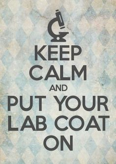 KEEP CALM AND PUT YOUR LAB COAT ON