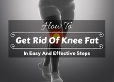 """Looking for """"How to get rid of knee fat"""" then read out it. Here are some of basic reasons that caused knee fat and exercises to get rid of fat on knees. Stubborn Belly Fat, Lose Belly Fat, Lose Fat, Lose Weight, How To Get Fatter, How To Get Rid, Knee Fat Exercises, Stretches, Arm Fat"""