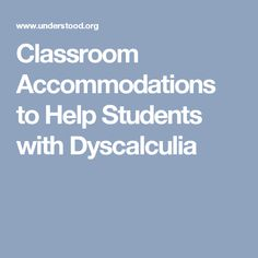 Classroom Accommodations to Help Students with Dyscalculia