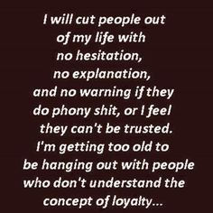 My two faced friends/relatives, all their hypocritical double-standards, the phoniness they are compelled to project, and their lying. Don't need that in my life, so good riddance.