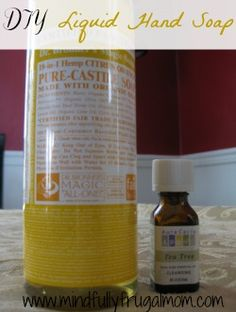 Dr. Bronner's Foaming Hand Soap: Fill up the foaming pump bottle 3/4 full with plain tap water. Add 2 tbsp of Dr. Bronner's liquid castile soap and about 10 drops Tea Tree Oil. That's it!