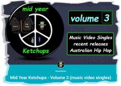 Mid Year Ketchups  Volume 3 (music video singles)            Mid Year Ketchups  Volume 3 (music video singles) on G  Filed under: alternative hip hop Aussie Hip Hop Australian Hip Hop Hip Hop Tagged: Alternative Hip Hop aussiehiphop Australian Hip Hop Hip Hop nuerahiphop