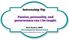 Passion, personality, and perseverance can't be taught.