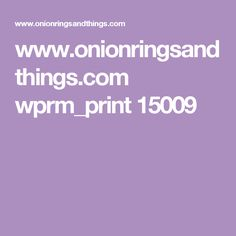 www.onionringsandthings.com wprm_print 15009