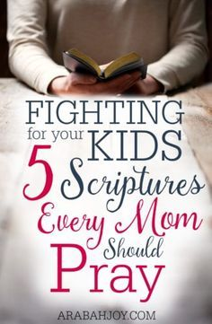 Fighting for your kids - 5 Scriptures every mom should pray