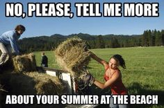 Yup.... Work all summer as a teen and listen to stories about the beach, camp, and vacations !