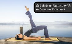 Get Better Results With Activation Exercises. Worth the read with simple guidelines and cues to follow. It will help your next workout! (Mobility Exercises Get In Shape)